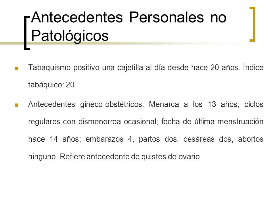 Antecedentes Personales no Patológicos Tabaquismo positivo una cajetilla al día desde hace 20 años. Índice tabáquico: 20 Antecedentes gineco-obstétric