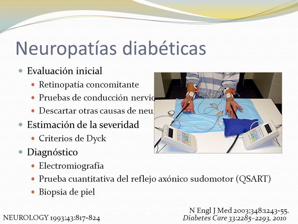 Neuropatías diabéticas Evaluación inicial Retinopatía concomitante Pruebas de conducción nerviosa Descartar otras causas de neuropatías Estimación de