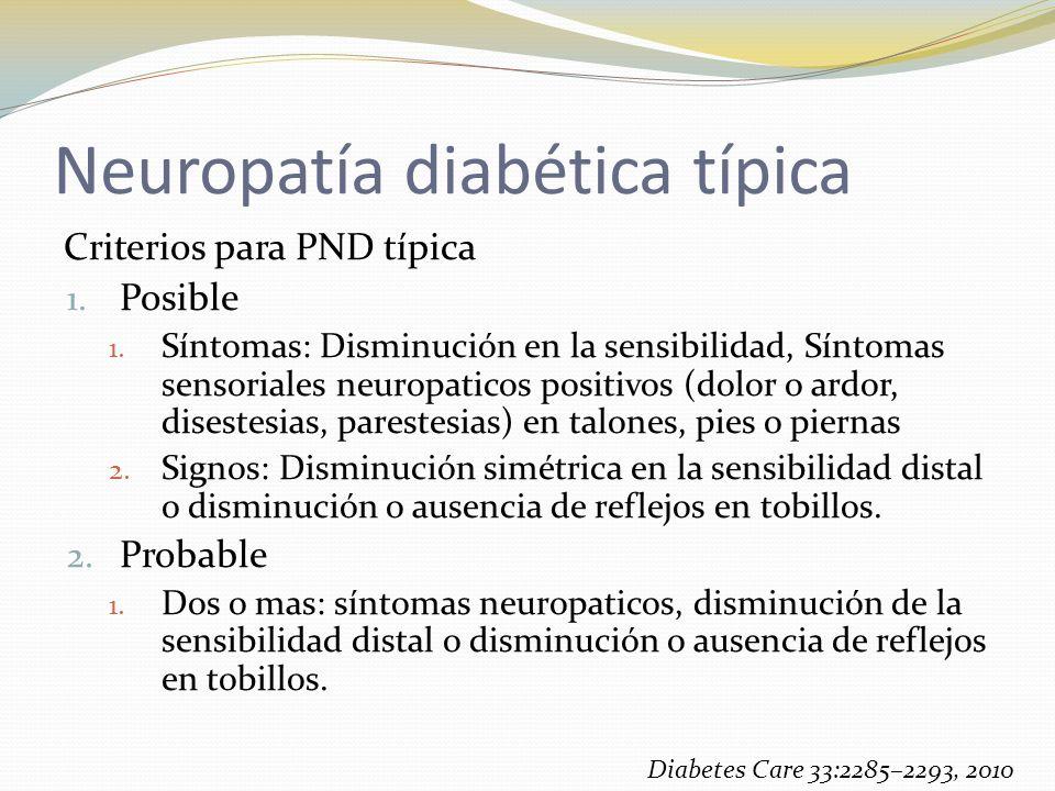 Neuropatía diabética típica Criterios para PND típica 1. Posible 1. Síntomas: Disminución en la sensibilidad, Síntomas sensoriales neuropaticos positi