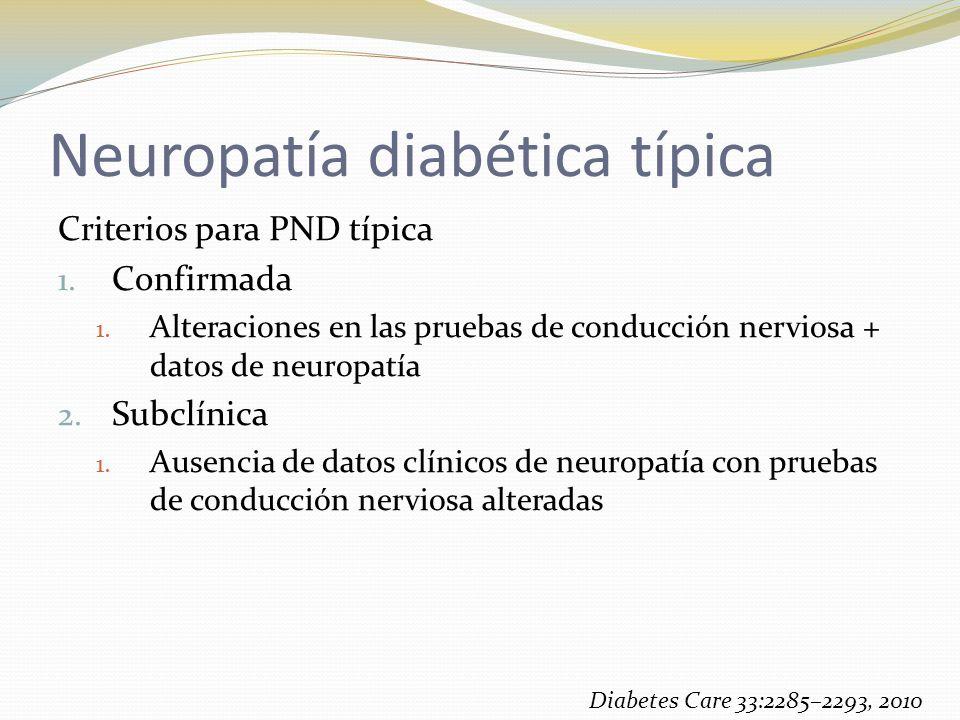 Neuropatía diabética típica Criterios para PND típica 1. Confirmada 1. Alteraciones en las pruebas de conducción nerviosa + datos de neuropatía 2. Sub