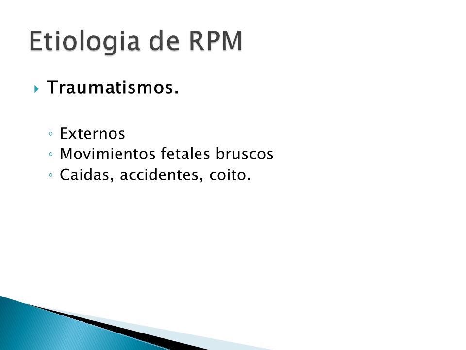 Traumatismos. Externos Movimientos fetales bruscos Caidas, accidentes, coito.