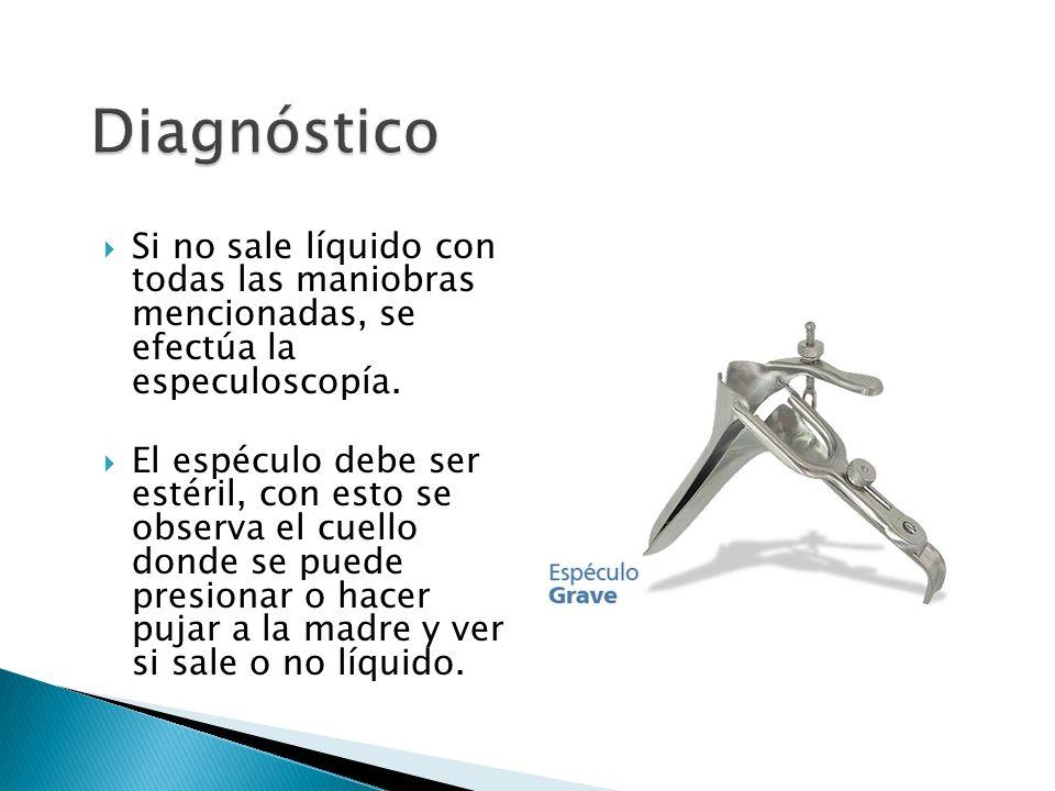 Si no sale líquido con todas las maniobras mencionadas, se efectúa la especuloscopía.