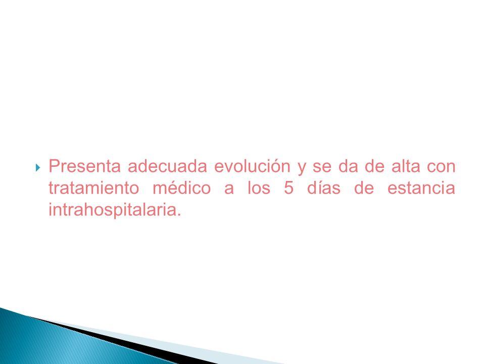 Presenta adecuada evolución y se da de alta con tratamiento médico a los 5 días de estancia intrahospitalaria.