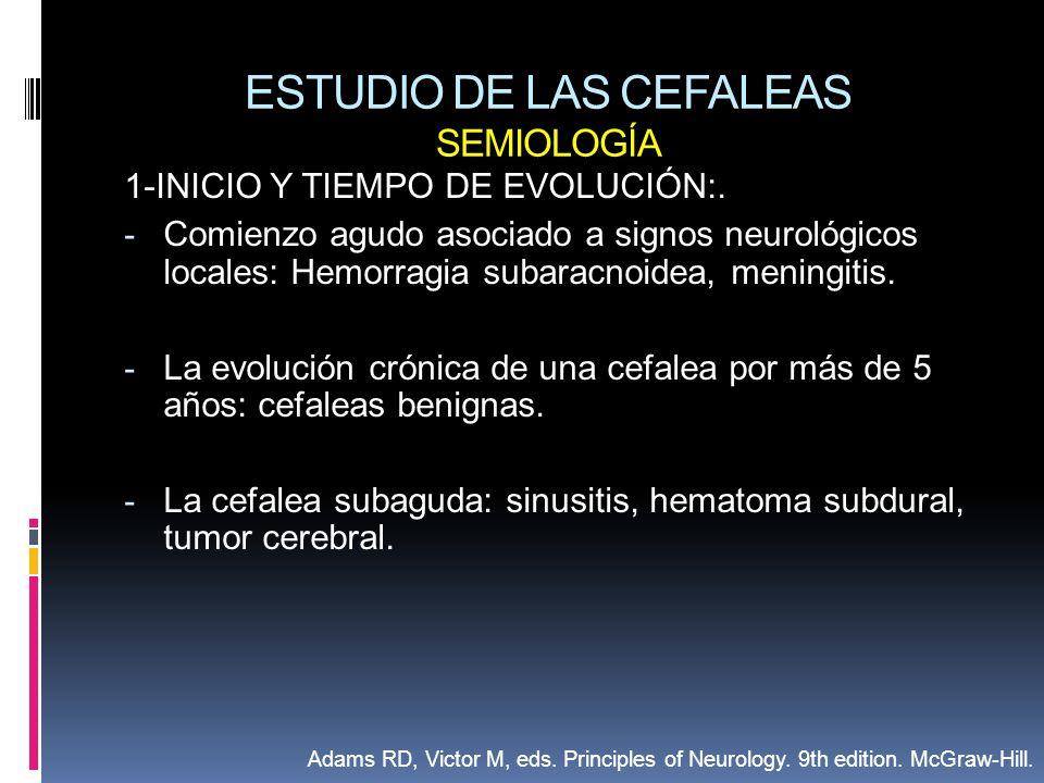 ESTUDIO DE LAS CEFALEAS SEMIOLOGÍA 1-INICIO Y TIEMPO DE EVOLUCIÓN:. - Comienzo agudo asociado a signos neurológicos locales: Hemorragia subaracnoidea,