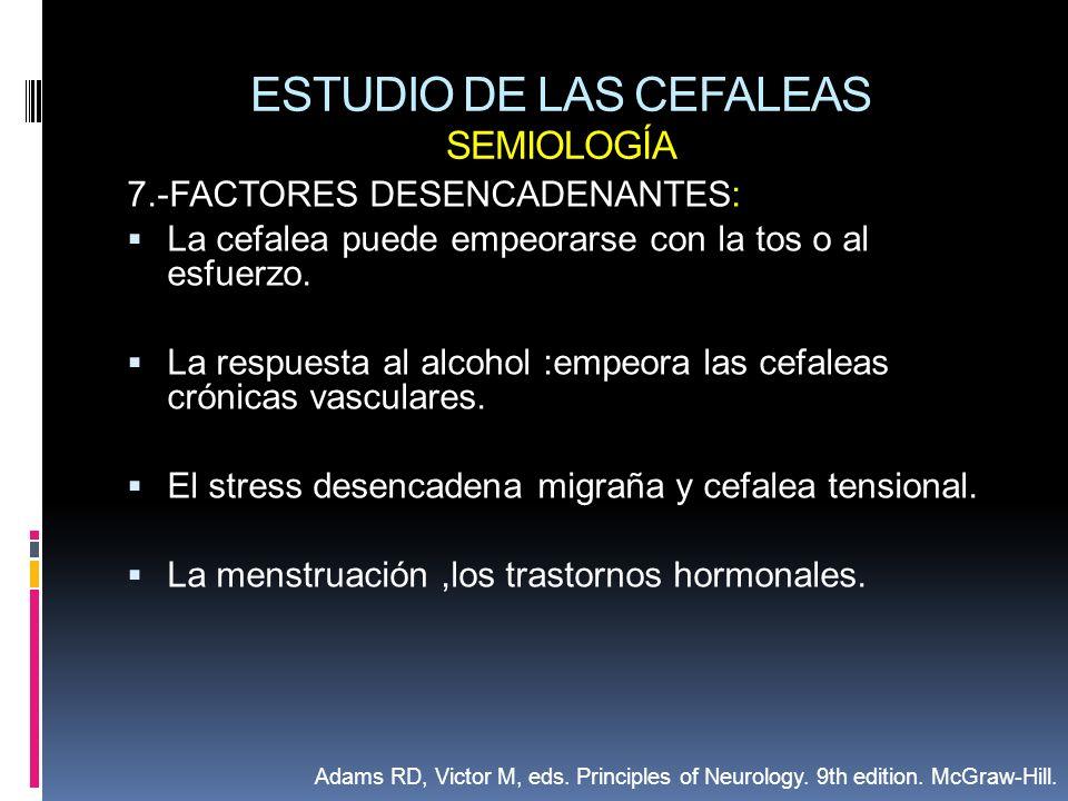 ESTUDIO DE LAS CEFALEAS SEMIOLOGÍA 7.-FACTORES DESENCADENANTES: La cefalea puede empeorarse con la tos o al esfuerzo. La respuesta al alcohol :empeora