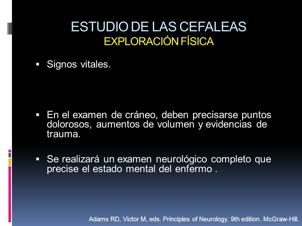 ESTUDIO DE LAS CEFALEAS EXPLORACIÓN FÍSICA Signos vitales. En el examen de cráneo, deben precisarse puntos dolorosos, aumentos de volumen y evidencias