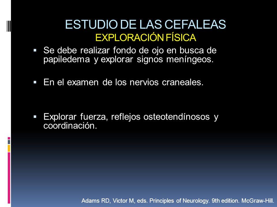 ESTUDIO DE LAS CEFALEAS EXPLORACIÓN FÍSICA Se debe realizar fondo de ojo en busca de papiledema y explorar signos meníngeos. En el examen de los nervi