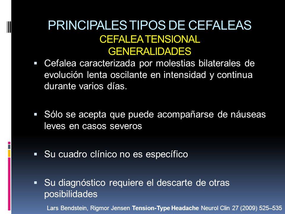 PRINCIPALES TIPOS DE CEFALEAS CEFALEA TENSIONAL GENERALIDADES Cefalea caracterizada por molestias bilaterales de evolución lenta oscilante en intensid