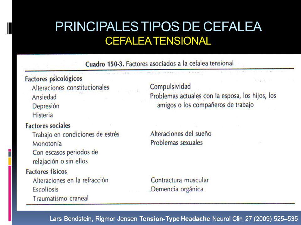 PRINCIPALES TIPOS DE CEFALEA CEFALEA TENSIONAL Lars Bendstein, Rigmor Jensen Tension-Type Headache Neurol Clin 27 (2009) 525–535