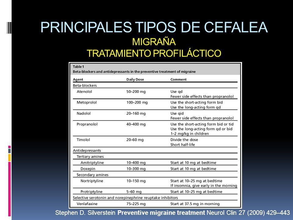 PRINCIPALES TIPOS DE CEFALEA MIGRAÑA TRATAMIENTO PROFILÁCTICO Stephen D. Silverstein Preventive migraine treatment Neurol Clin 27 (2009) 429–443