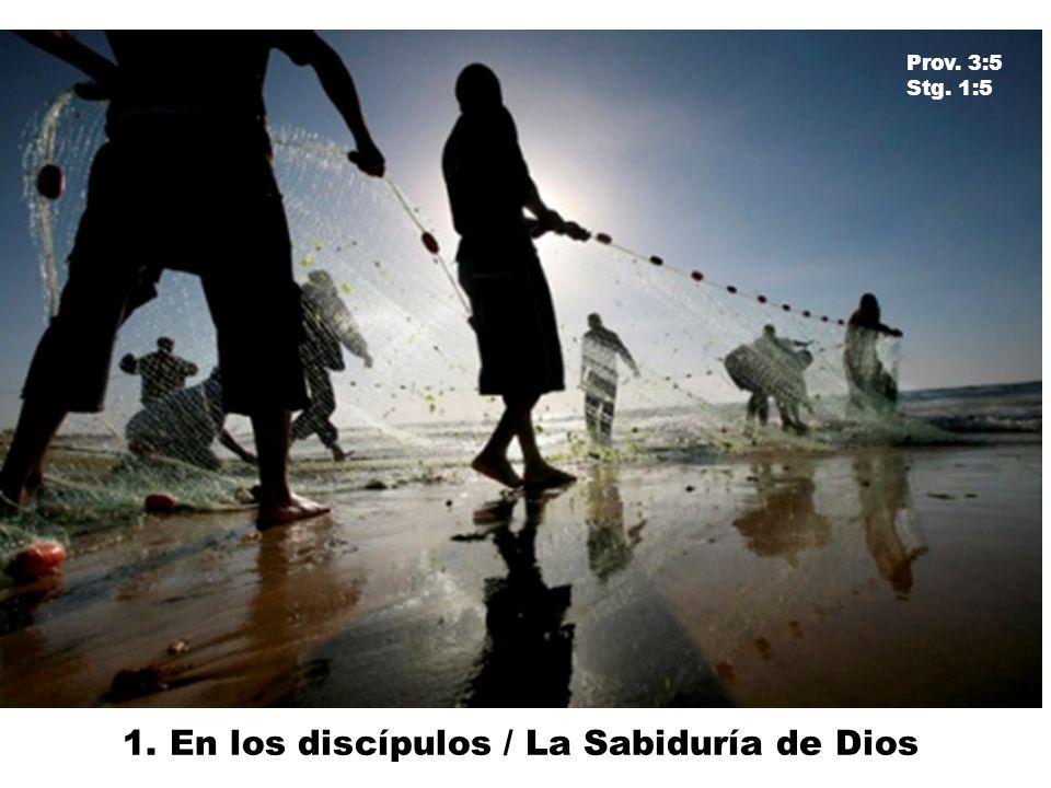 1. En los discípulos / La Sabiduría de Dios Prov. 3:5 Stg. 1:5