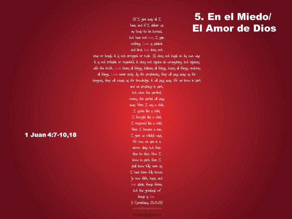 5. En el Miedo/ El Amor de Dios 1 Juan 4:7-10,18