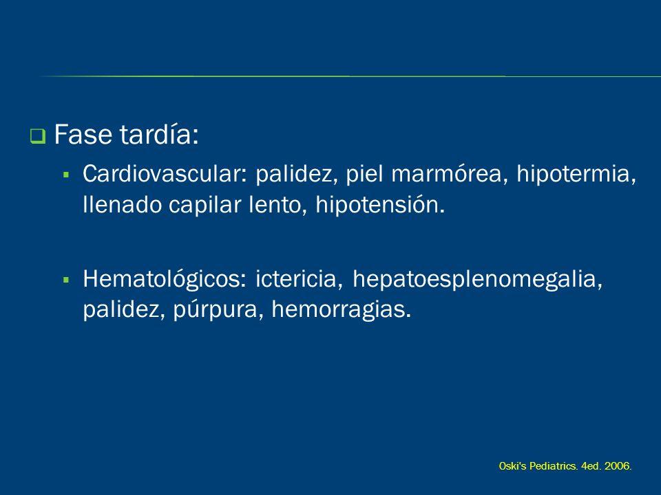 Fase tardía: Cardiovascular: palidez, piel marmórea, hipotermia, llenado capilar lento, hipotensión. Hematológicos: ictericia, hepatoesplenomegalia, p