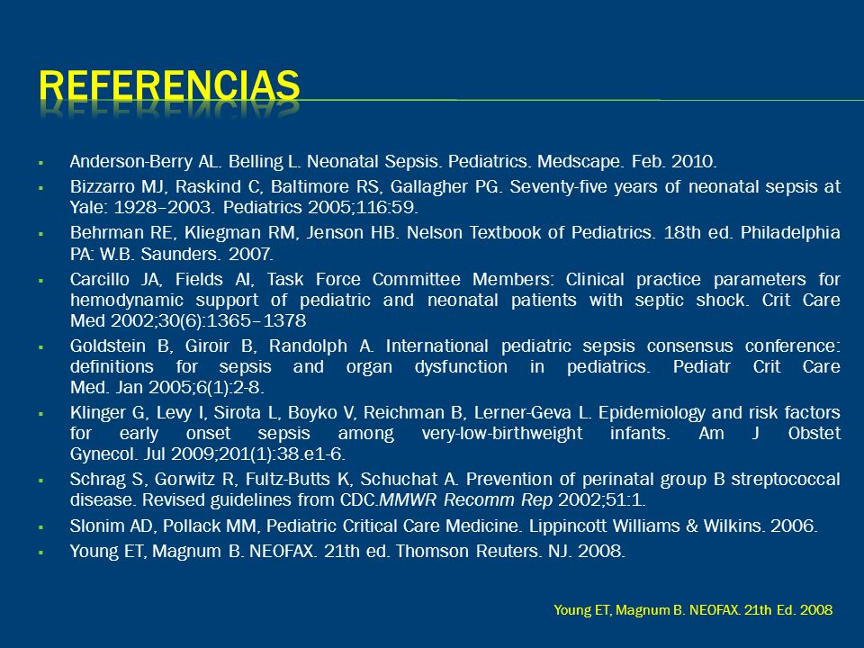 Anderson-Berry AL. Belling L. Neonatal Sepsis. Pediatrics. Medscape. Feb. 2010. Bizzarro MJ, Raskind C, Baltimore RS, Gallagher PG. Seventy-five years