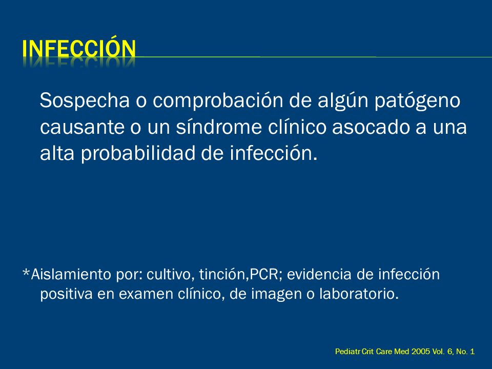 Sospecha o comprobación de algún patógeno causante o un síndrome clínico asocado a una alta probabilidad de infección. *Aislamiento por: cultivo, tinc