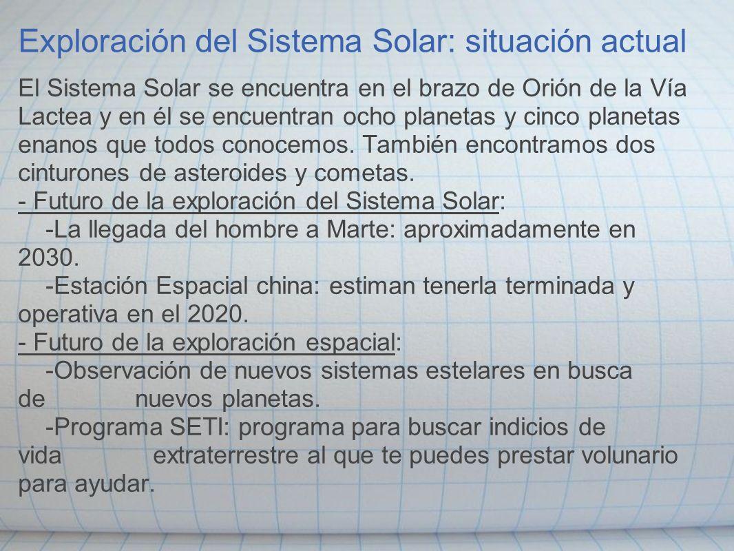 Exploración del Sistema Solar: situación actual El Sistema Solar se encuentra en el brazo de Orión de la Vía Lactea y en él se encuentran ocho planeta