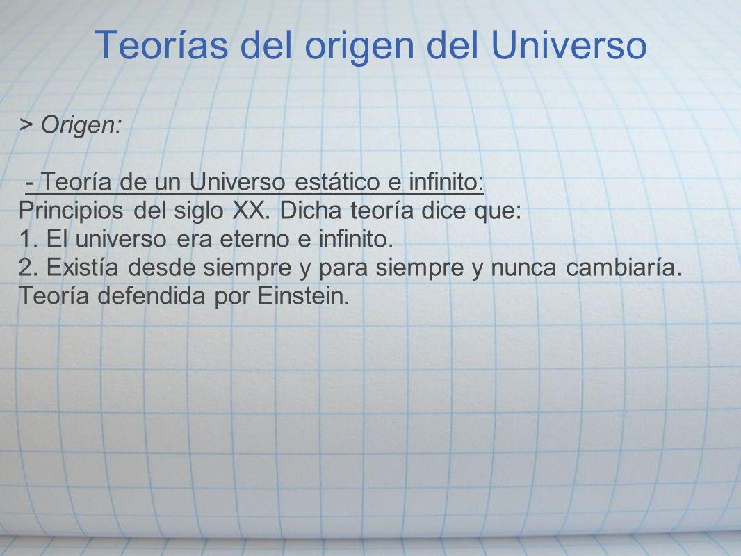 - Teoría estado Estacionario o teoría de un universo dinámico e infinito: Afirma la creación de materia para mantener la densidad del Universo constante, es decir, sin ningún cambio ni en el espacio ni en el tiempo.