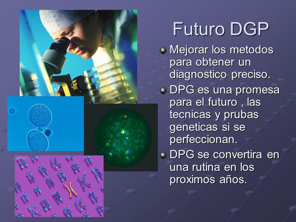 Futuro DGP Mejorar los metodos para obtener un diagnostico preciso. DPG es una promesa para el futuro, las tecnicas y prubas geneticas si se perfeccio