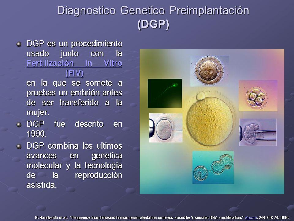 Diagnostico Genetico Preimplantación (DGP) DGP es un procedimiento usado junto con la Fertilización In Vitro (FIV) en la que se somete a pruebas un em