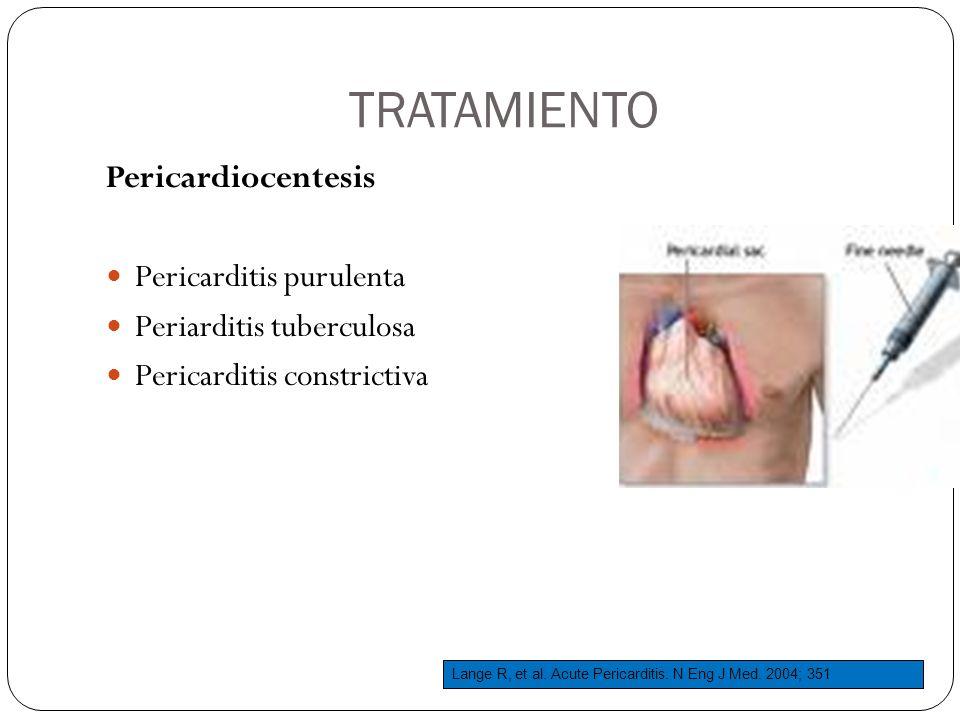 TRATAMIENTO Pericardiocentesis Pericarditis purulenta Periarditis tuberculosa Pericarditis constrictiva Lange R, et al. Acute Pericarditis. N Eng J Me