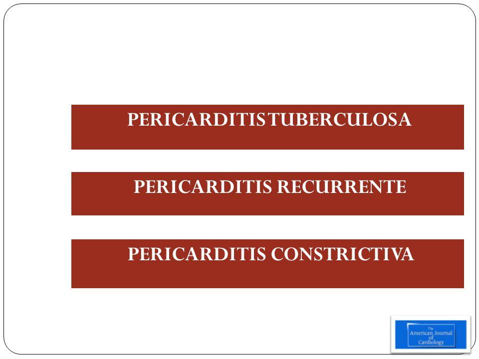 PERICARDITIS CONSTRICTIVA PERICARDITIS RECURRENTE PERICARDITIS TUBERCULOSA
