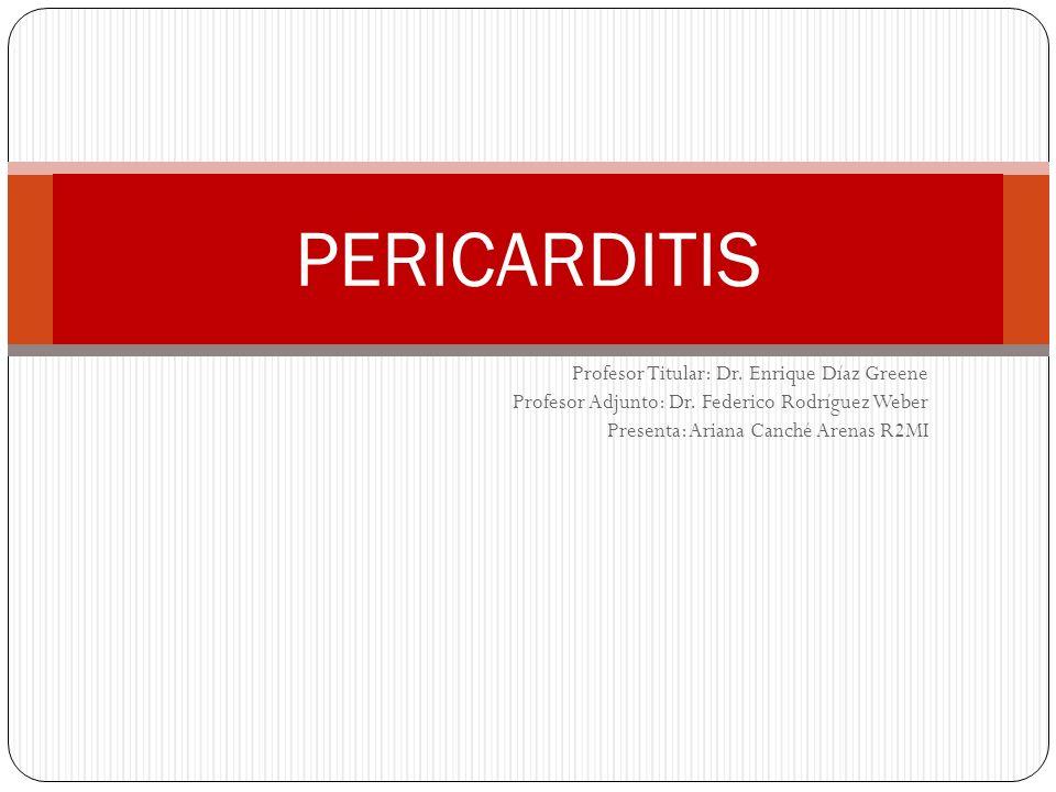 Profesor Titular: Dr. Enrique Díaz Greene Profesor Adjunto: Dr. Federico Rodríguez Weber Presenta: Ariana Canché Arenas R2MI PERICARDITIS