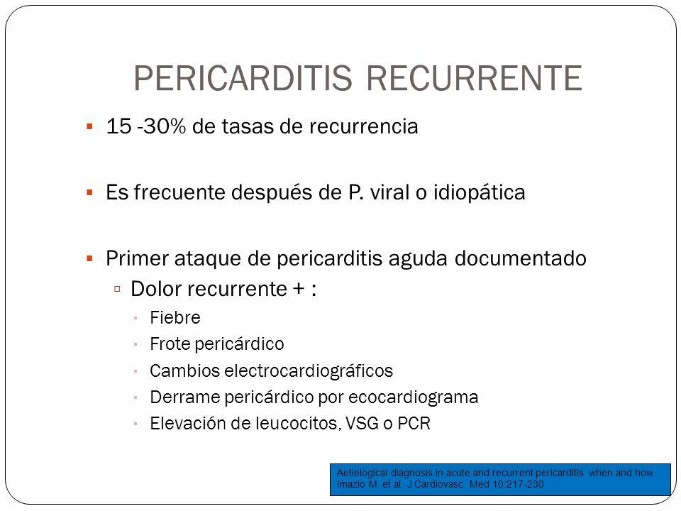 PERICARDITIS RECURRENTE 15 -30% de tasas de recurrencia Es frecuente después de P. viral o idiopática Primer ataque de pericarditis aguda documentado