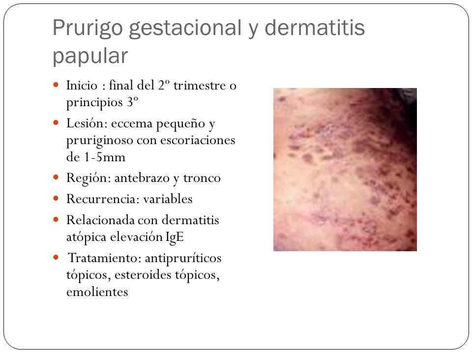 Prurigo gestacional y dermatitis papular Inicio : final del 2º trimestre o principios 3º Lesión: eccema pequeño y pruriginoso con escoriaciones de 1-5