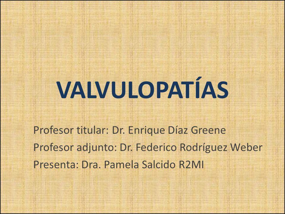 VALVULOPATÍAS Profesor titular: Dr. Enrique Díaz Greene Profesor adjunto: Dr. Federico Rodríguez Weber Presenta: Dra. Pamela Salcido R2MI