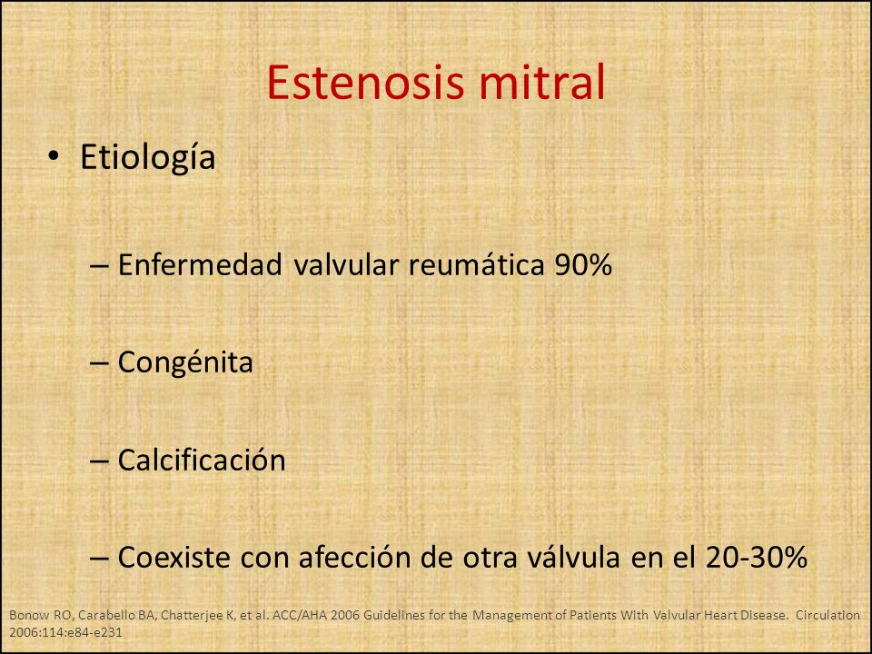 Etiología – Enfermedad valvular reumática 90% – Congénita – Calcificación – Coexiste con afección de otra válvula en el 20-30% Estenosis mitral Bonow