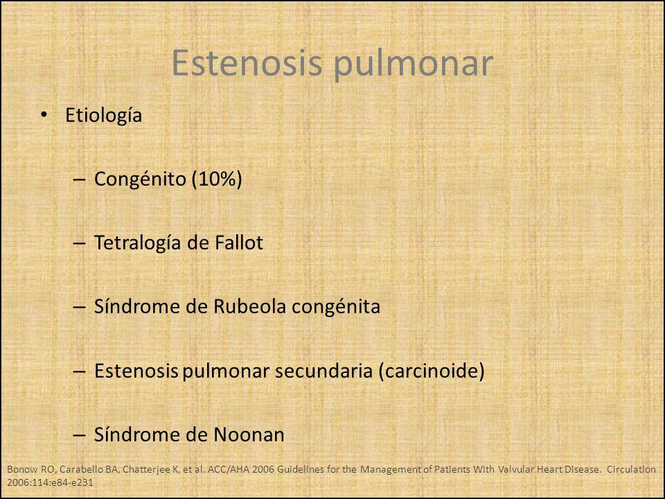Estenosis pulmonar Etiología – Congénito (10%) – Tetralogía de Fallot – Síndrome de Rubeola congénita – Estenosis pulmonar secundaria (carcinoide) – S