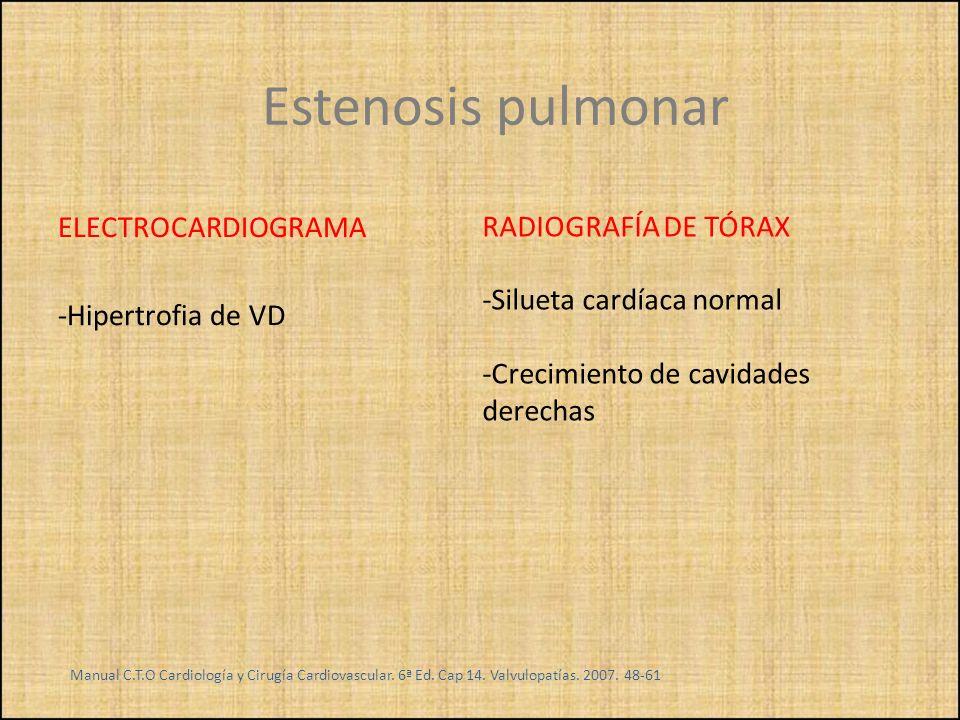 ELECTROCARDIOGRAMA -Hipertrofia de VD RADIOGRAFÍA DE TÓRAX -Silueta cardíaca normal -Crecimiento de cavidades derechas Manual C.T.O Cardiología y Ciru