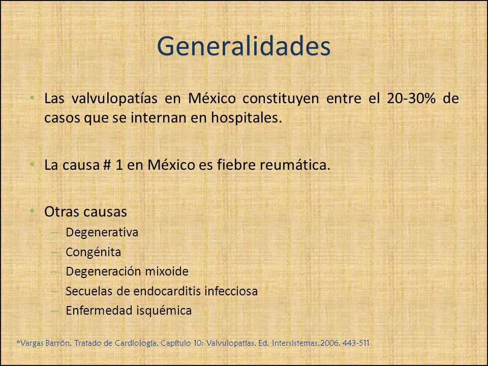 Generalidades Las valvulopatías en México constituyen entre el 20-30% de casos que se internan en hospitales. La causa # 1 en México es fiebre reumáti