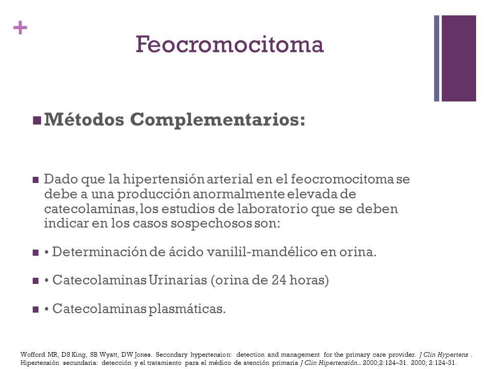 + Métodos Complementarios: Dado que la hipertensión arterial en el feocromocitoma se debe a una producción anormalmente elevada de catecolaminas, los
