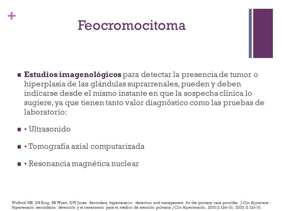 + Estudios imagenológicos para detectar la presencia de tumor o hiperplasia de las glándulas suprarrenales, pueden y deben indicarse desde el mismo in