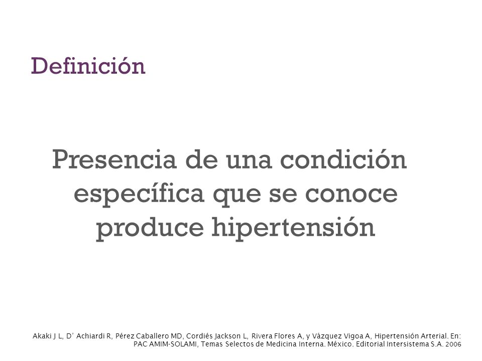 Definición Presencia de una condición específica que se conoce produce hipertensión Akaki J L, D Achiardi R, Pérez Caballero MD, Cordiés Jackson L, Ri