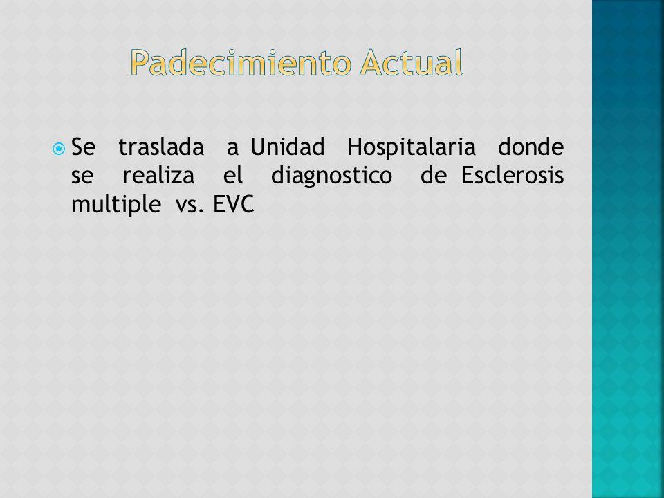 Se traslada a Unidad Hospitalaria donde se realiza el diagnostico de Esclerosis multiple vs. EVC