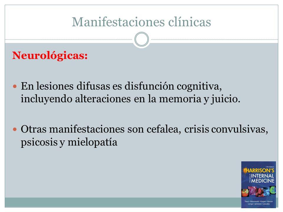 Manifestaciones clínicas Neurológicas: En lesiones difusas es disfunción cognitiva, incluyendo alteraciones en la memoria y juicio. Otras manifestacio