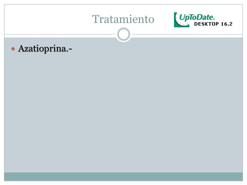 Tratamiento Azatioprina.- Azatioprina.-