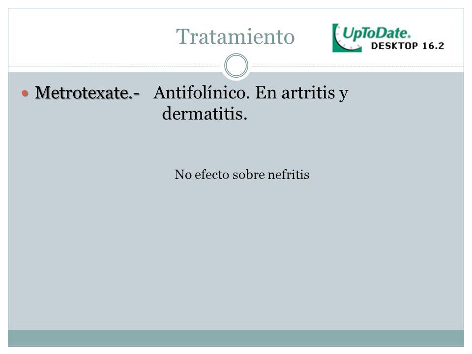 Tratamiento Metrotexate.- Metrotexate.- Antifolínico. En artritis y dermatitis. No efecto sobre nefritis