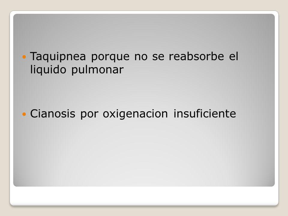 Taquipnea porque no se reabsorbe el liquido pulmonar Cianosis por oxigenacion insuficiente