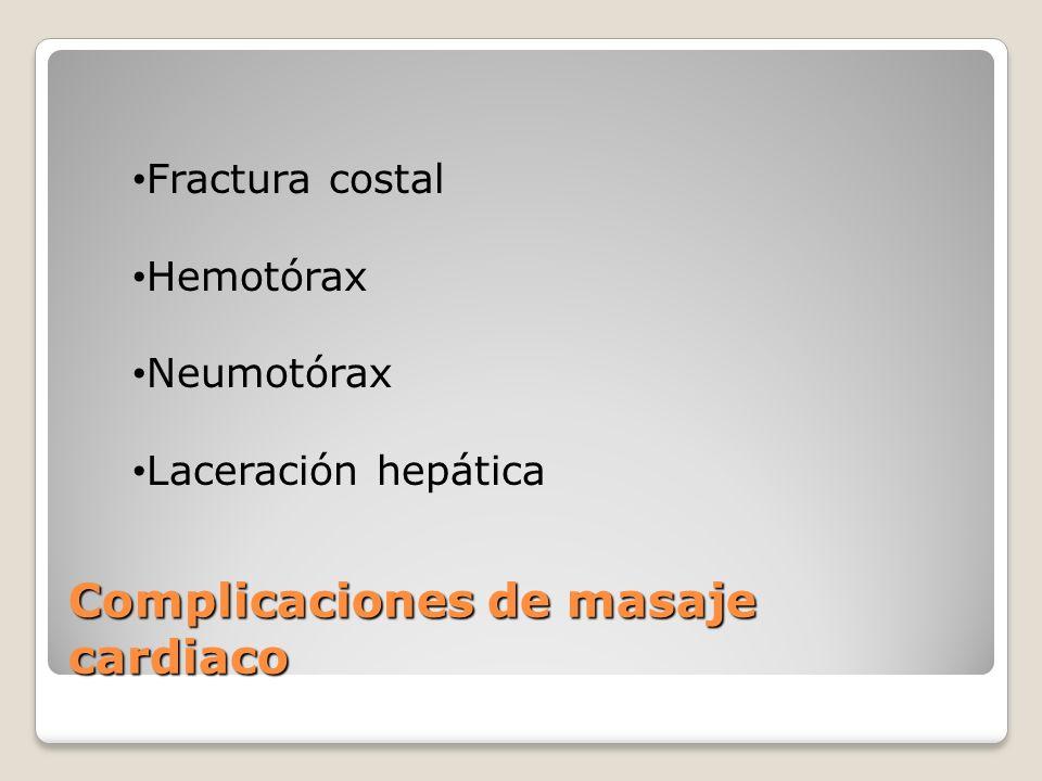 Complicaciones de masaje cardiaco Fractura costal Hemotórax Neumotórax Laceración hepática
