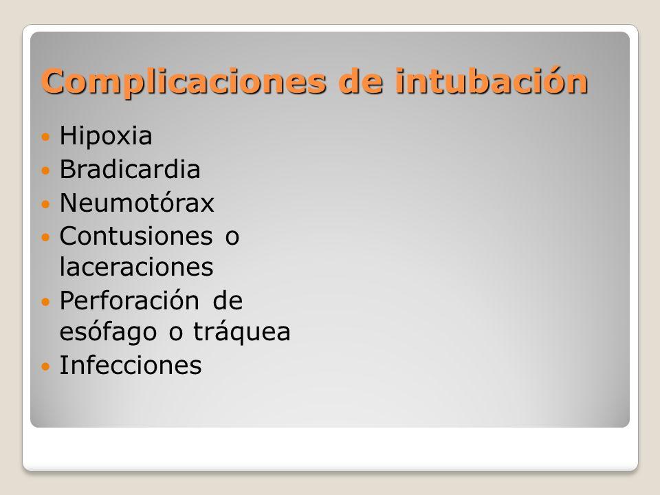 Complicaciones de intubación Hipoxia Bradicardia Neumotórax Contusiones o laceraciones Perforación de esófago o tráquea Infecciones