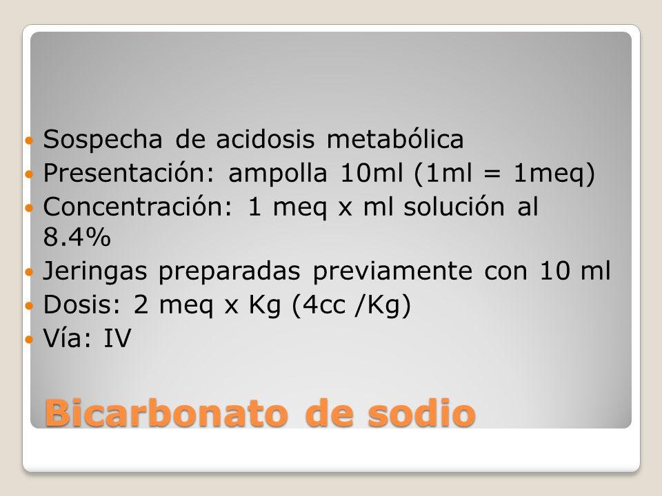 Bicarbonato de sodio Sospecha de acidosis metabólica Presentación: ampolla 10ml (1ml = 1meq) Concentración: 1 meq x ml solución al 8.4% Jeringas prepa