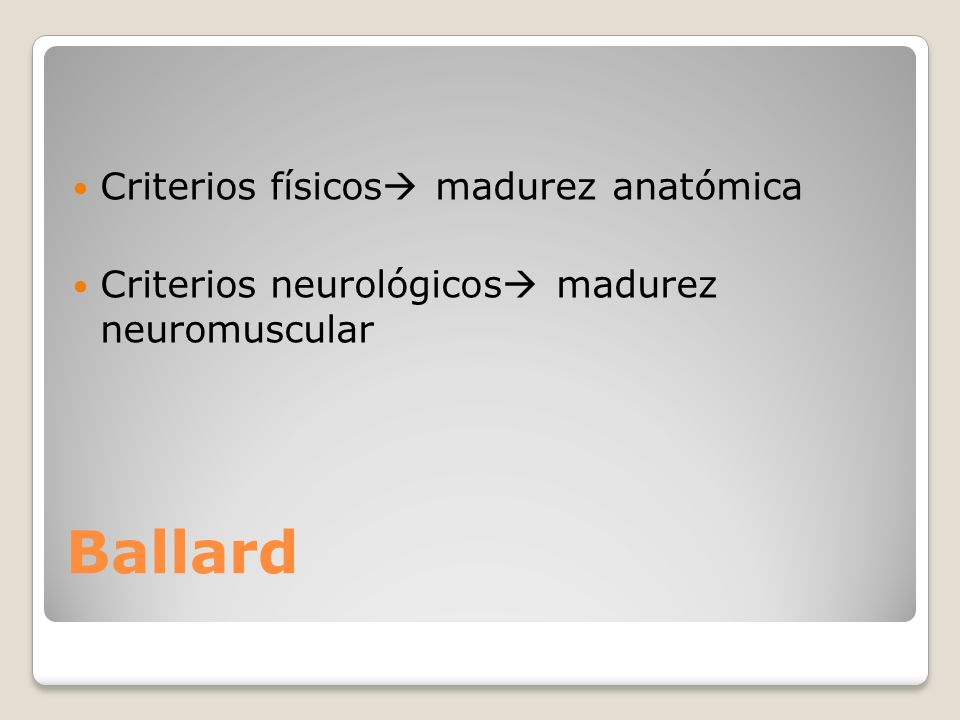 Ballard Criterios físicos madurez anatómica Criterios neurológicos madurez neuromuscular
