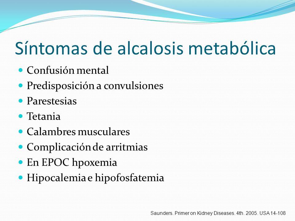 Síntomas de alcalosis metabólica Confusión mental Predisposición a convulsiones Parestesias Tetania Calambres musculares Complicación de arritmias En