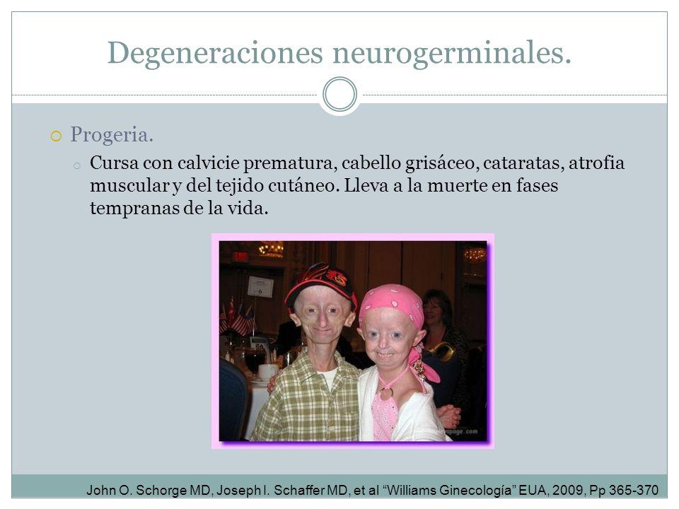 Progeria. o Cursa con calvicie prematura, cabello grisáceo, cataratas, atrofia muscular y del tejido cutáneo. Lleva a la muerte en fases tempranas de