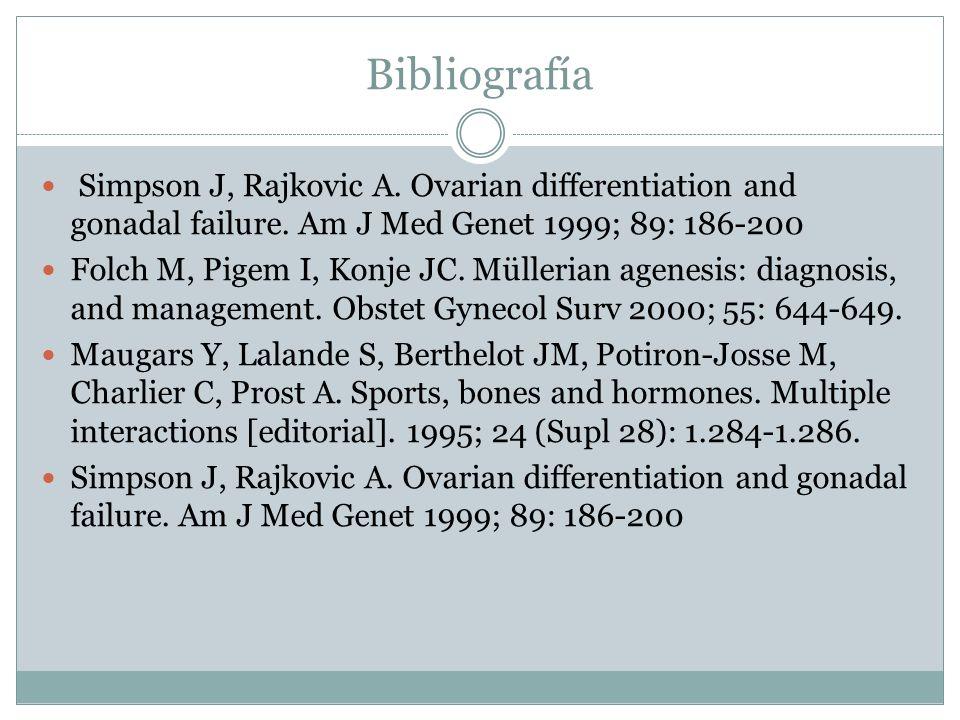 Simpson J, Rajkovic A. Ovarian differentiation and gonadal failure. Am J Med Genet 1999; 89: 186-200 Folch M, Pigem I, Konje JC. Müllerian agenesis: d
