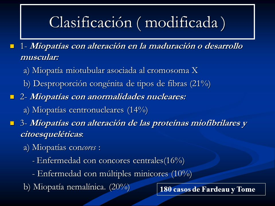 Clasificación ( modificada ) 1- Miopatías con alteración en la maduración o desarrollo muscular: 1- Miopatías con alteración en la maduración o desarr