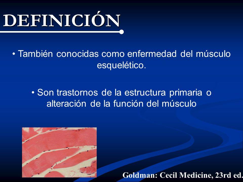 DEFINICIÓN También conocidas como enfermedad del músculo esquelético. Son trastornos de la estructura primaria o alteración de la función del músculo